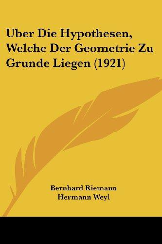 Uber Die Hypothesen, Welche Der Geometrie Zu Grunde Liegen (1921)
