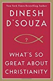 What's So Great About Christianity (1596985178) by D'Souza, Dinesh
