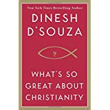 What's So Great About Christianity ~ Dinesh D'Souza