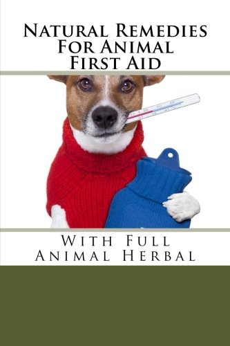 Natural Remedies For Animal First Aid: With Full Animal Herbal (Natural Remedies For Animals Series)