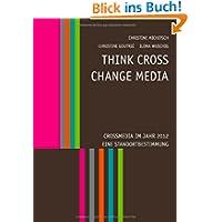 Think CROSS - Change MEDIA: Eine Standortbestimmung im Jahr 2012