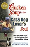 img - for Chicken Soup for the Cat and Dog Lover's Soul: Celebrating Pets as Family with Stories About Cats, Dogs and Other Critters by Jack Canfield, Mark Victor Hansen, Marty Becker, D.V.M., Carol Kline book / textbook / text book