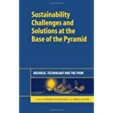 "Sustainability Challenges and Solutions at the Base of the Pyramid: Business, Technology and the Poorvon ""Prabhu Kandachar"""