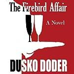 The Firebird Affair   Dusko Doder