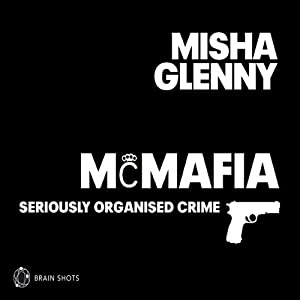 McMafia- Seriously Organised Crime: Brain Shot | [Misha Glenny]
