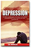 Depression: The Simple 10 Step Guide to Naturally Overcome Depression and to Live a Happier and More Fulfilling Life (Depression, Anxiety, Stress, Mental Health, Overcome Negativity)