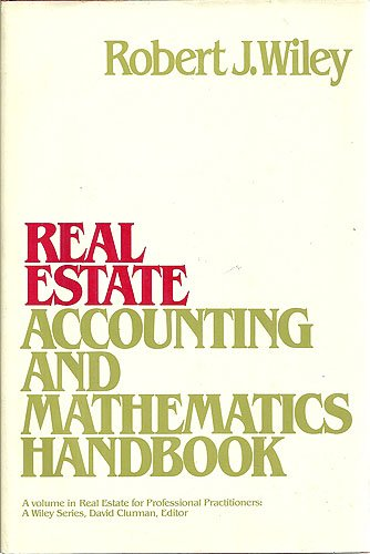 Real Estate Accounting and Mathematics Handbook (Real estate for professional practitioners), Robert J. Wiley