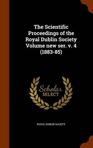 The Scientific Proceedings of the Royal Dublin Society Volume new ser. v. 4 (1883-85)