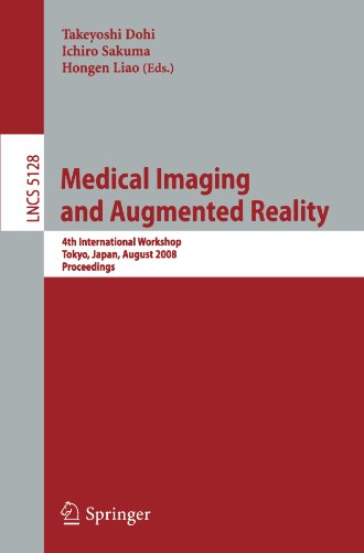 Medical Imaging and Augmented Reality: 4th International Workshop Tokyo, Japan, August 1-2, 2008, Proceedings (Lecture N
