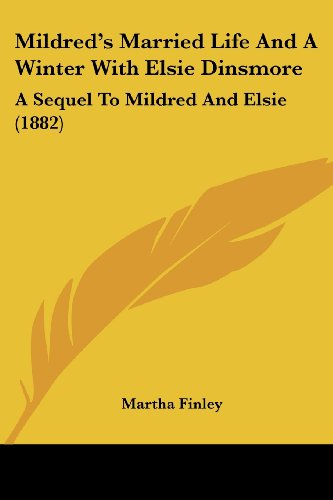 Mildred's Married Life and a Winter with Elsie Dinsmore: A Sequel to Mildred and Elsie (1882)