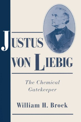 Justus Von Liebig: The Chemical Gatekeeper (Cambridge Science Biographies)