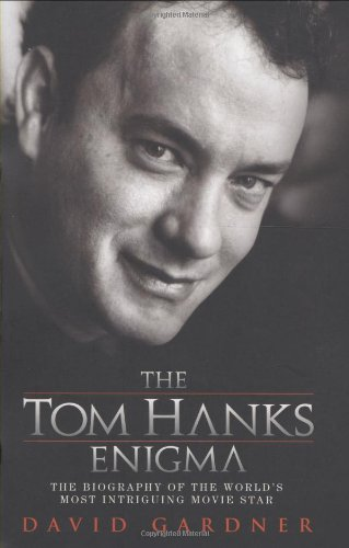 The Tom Hanks Enigma: The Biography of the World's Most Intriguing Movie Star