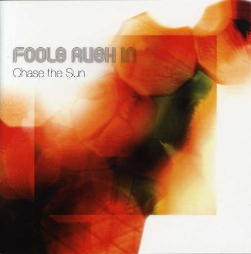 Chase the Sun, Fools Rush In