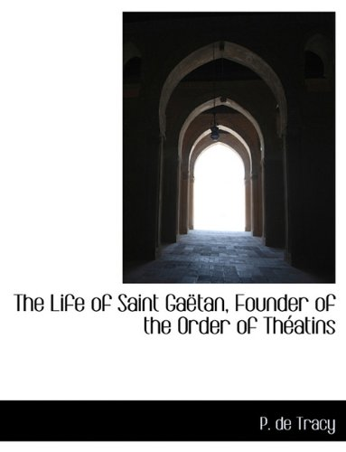 The Life of Saint Gaëtan, Founder of the Order of Théatins
