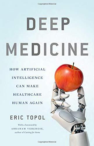 Deep Medicine How Artificial Intelligence Can Make Healthcare Human Again [Topol, Eric] (Tapa Dura)
