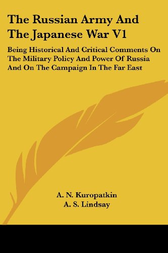 The Russian Army And The Japanese War V1: Being Historical And Critical Comments On The Military Policy And Power Of Rus
