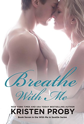 Kristen Proby - Breathe With Me (With Me In Seattle Book 7)