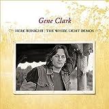 Gene Clark Here Tonight: The White Light Demos [VINYL]