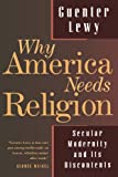img - for Why America Needs Religion: Secular Modernity and Its Discontents book / textbook / text book