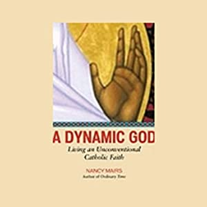 A Dynamic God: Living an Unconventional Catholic Faith | [Nancy Mairs]