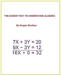 THE EASIEST WAY TO UNDERSTAND ALGEBRA