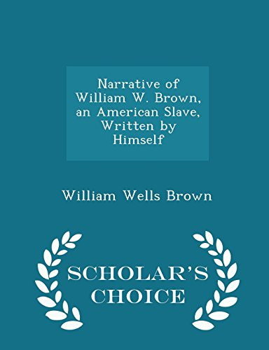Narrative of William W. Brown, an American Slave, Written by Himself - Scholar's Choice Edition