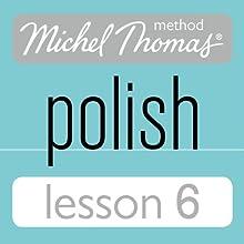 Michel Thomas Beginner Polish Lesson 6 (       UNABRIDGED) by Jolanta Cecula Narrated by Jolanta Cecula