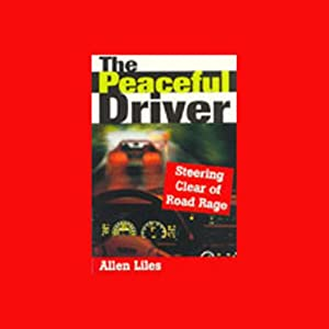The Peaceful Driver- Steering Clear of Road Rage | [Allen Liles]