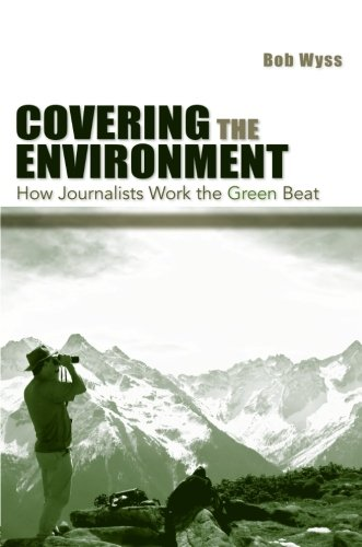 Covering The Environment: How Journalists Work The Green Beat (Routledge Communication Series)