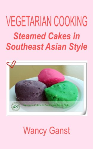 Vegetarian Cooking: Steamed Cakes In Southeast Asian Style (Vegetarian Cooking - Snacks Or Desserts Book 77) front-153352