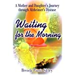 img - for [ Waiting for the Morning: A Mother and Daughter's Journey Through Alzheimer's Disease By Sibley, Brenda Parris ( Author ) Paperback 2001 ] book / textbook / text book