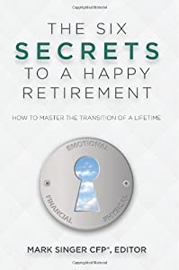 The 6 Secrets to a Happy Retirement: How to Master the Transition of a Lifetime by ATA Press