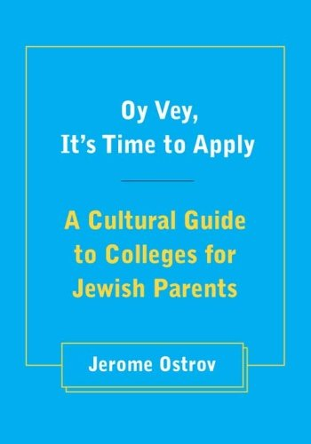 Oy Vey, It's Time to Apply: A Cultural Guide to Colleges for Jewish Parents