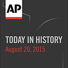 Today in History: August 20, 2015  by Associated Press Narrated by Camille Bohannon
