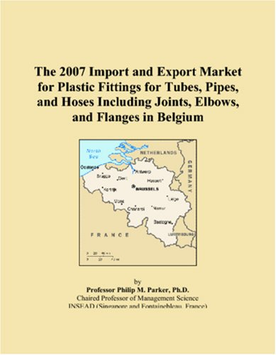 The 2007 Import and Export Market for Plastic Fittings for Tubes, Pipes, and Hoses Including Joints, Elbows, and Flanges in Belgium