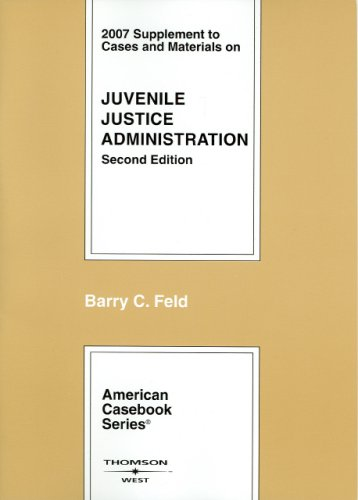 Cases and Materials on Juvenile Justice Administration, 2d, 2007 Supplement (American Casebooks)
