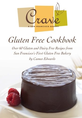 Crave Bakery Gluten Free Cookbook: Over 60 Gluten And Dairy Free Recipes From San Francisco'S First Gluten Free Bakery