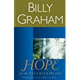 Hope for the Troubled Heart: Finding God in the Midst of Pain ~ Billy Graham
