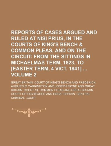 Reports of cases argued and ruled at nisi prius, in the courts of King's bench & Common pleas, and on the circuit Volume 2;  from the sittings in Michaelmas term, 1823, to [Easter term, 4 Vict. 1841]
