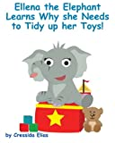Ellena the elephant Learns Why she Needs to Tidy up Her Toys!: The Safari Childrens Books on Good Behavior