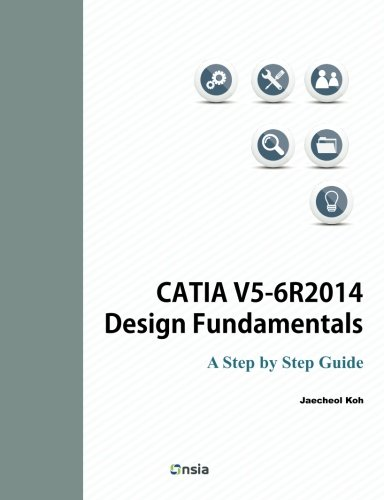 CATIA V5-6R2014 Design Fundamentals: A Step by Step Guide