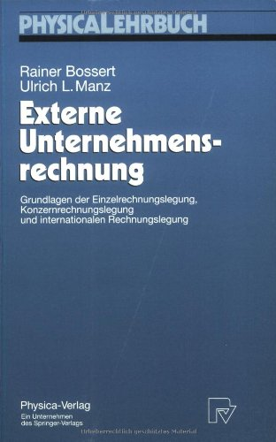 Externe Unternehmensrechnung: Grundlagen der Einzelrechnungslegung, Konzernrechnungslegung und internationalen Rechnungs