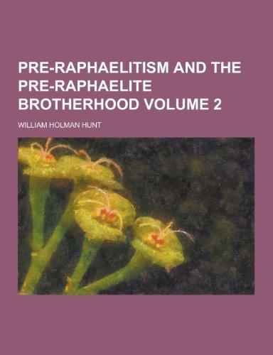 Pre-Raphaelitism and the Pre-Raphaelite Brotherhood Volume 2