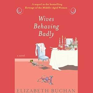 Wives Behaving Badly | [Elizabeth Buchan]