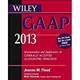img - for Wiley GAAP 2013: Interpretation and Application of Generally Accepted Accounting Principles (Wiley GAAP: Interpretation & Application of Generally Accepted Accounting Principles) [Paperback] [2012] 11 Ed. Joanne Flood book / textbook / text book