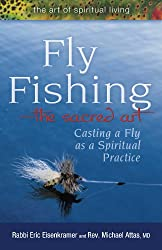 Fly Fishing--The Sacred Art: Casting a Fly, a Spiritual Practice