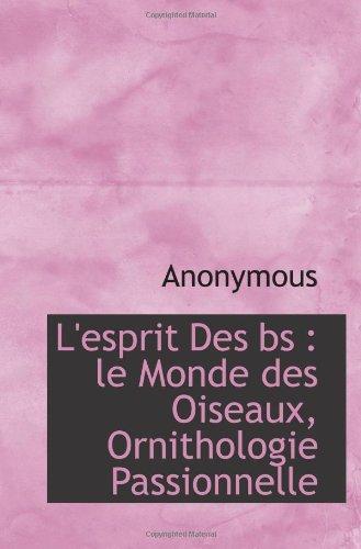 L'esprit Des bs : le Monde des Oiseaux, Ornithologie Passionnelle (French Edition) PDF