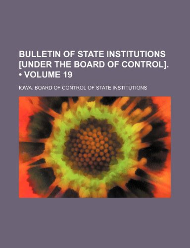 Bulletin of State Institutions [Under the Board of Control]. (Volume 19)