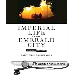 Imperial Life in the Emerald City - Inside Iraq's Green Zone - Rajiv Chandrasekaran