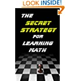 The Secret Strategy for Learning Math; The First Thing You Must Understand to Learn Math